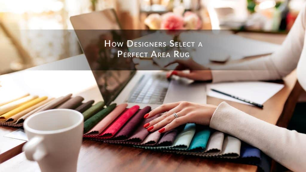 How designers select a perfect area rug