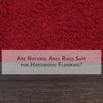 Are Natural Area Rugs Safe For Hardwood Flooring?