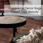 How Home Decor Rugs Flaunt True-Beauty