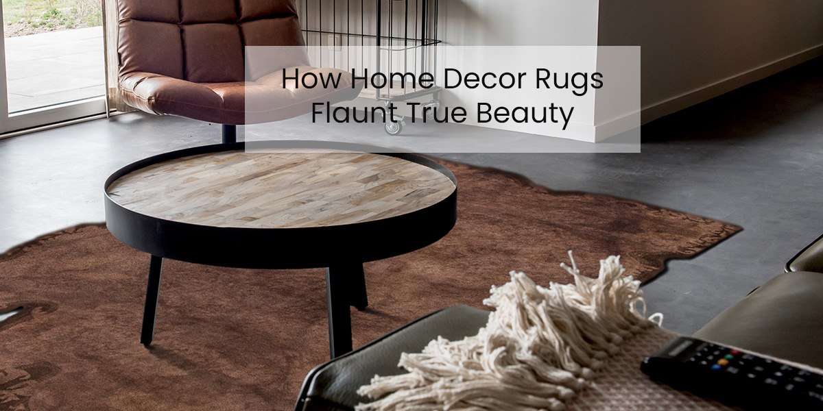 How Home Decor Rugs Flaunt True-Beauty