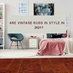 Are Vintage Rugs in style in 2021