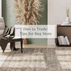 Trade Tips For Rugs, Tips For Rug Store, Rug Traders.