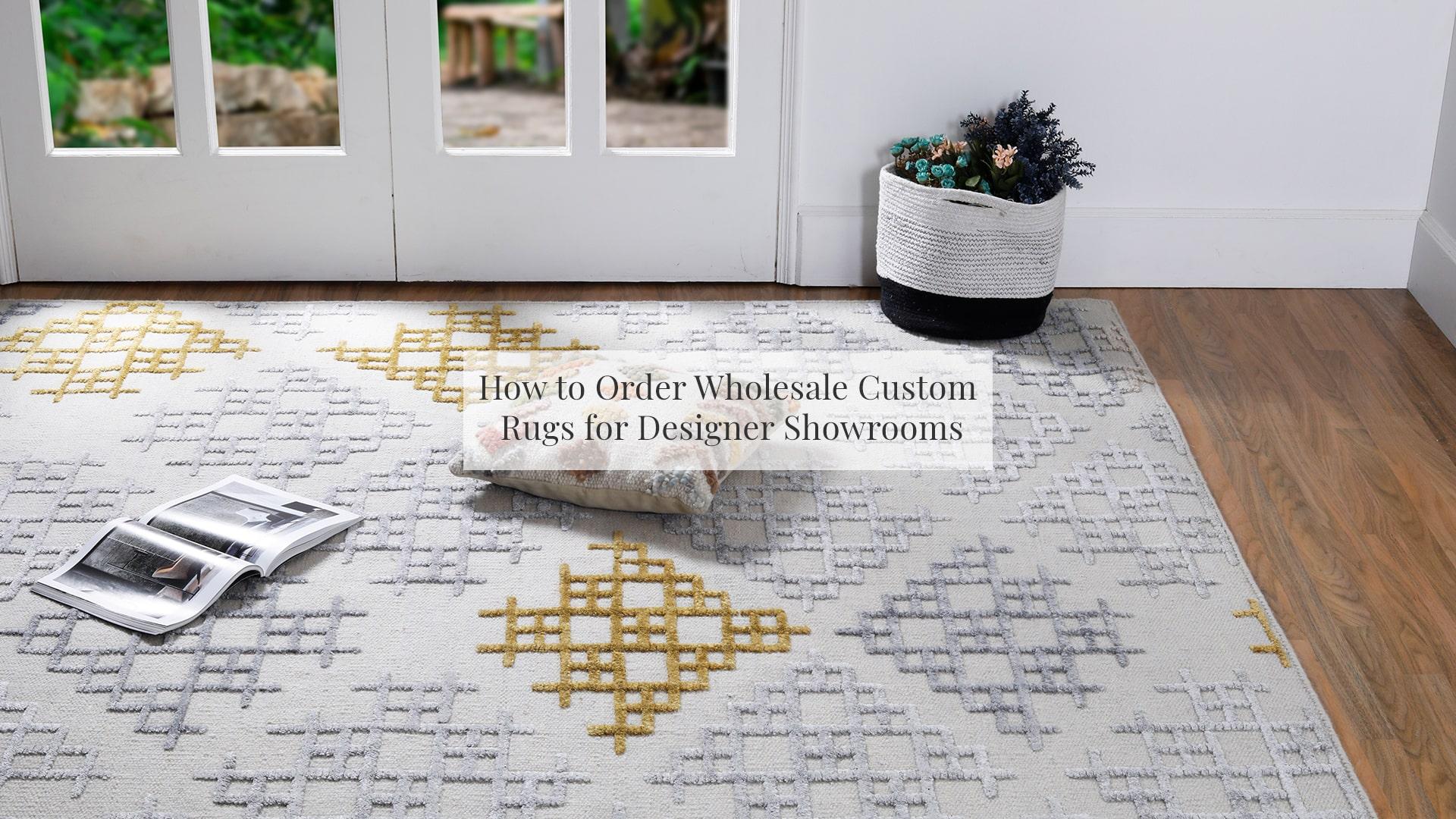 Wholesale Custom Rugs for Designer Showrooms